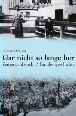 Gar nicht so lange her von Pflügler,  Hildegard