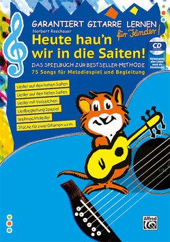 Garantiert Gitarre lernen für Kinder – HEUTE HAU'N WIR IN DIE SAITEN von Roschauer,  Norbert