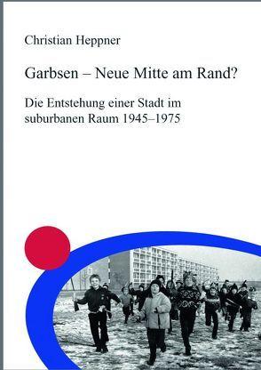 Garbsen – Neue Mitte am Rand? von Heppner,  Christian