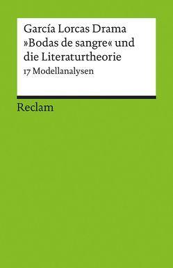 García Lorcas Drama »Bodas de sangre« und die Literaturtheorie von Febel,  Gisela, Grünnagel,  Christian, Ueckmann,  Natascha