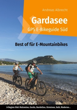 Gardasee GPS E-Bikeguide Süd von Albrecht,  Andreas