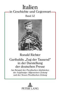 Garibaldis «Zug der Tausend» in der Darstellung der deutschen Presse von Richter,  Ronald