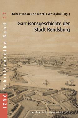 Garnisonsgeschichte der Stadt Rendsburg von Bohn,  Robert, Westphal,  Martin