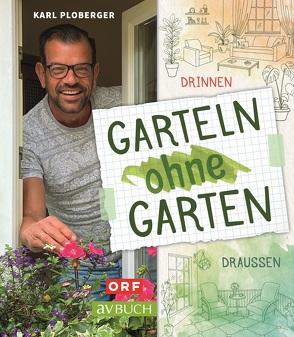 Garteln ohne Garten von Ploberger,  Karl