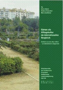 Gärten als Alltagskultur im internationalen Vergleich .Gardens as every day culture – an international comparison von Atkinson,  Ashley, Bauhardt,  Christine, Boyè,  Solomon, Gstach,  Doris, Hubenthal,  Heidrun, Lemma,  Dereje, Müller,  Christa, Shiva,  Vandana, Spitthöver,  Maria, Stone,  Edie, Valdes,  Cecilia, Vazquez,  Juan Antonio, von der Haide,  Ella, Wong,  Judy Ling