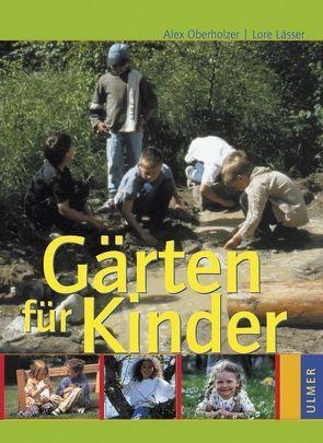Gärten für Kinder von Lässer,  Lore, Oberholzer,  Alex