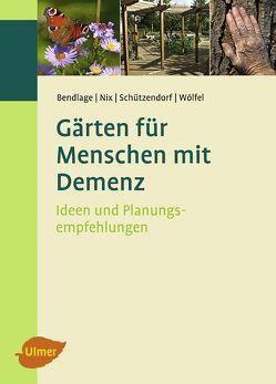 Gärten für Menschen mit Demenz von Bendlage,  Rudolf, Nix,  Alexander, Schützendorf,  Erich, Wölfel,  Astrid