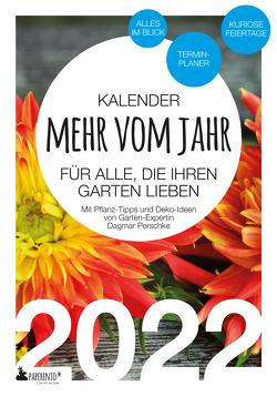 Garten-Kalender 2022: Mehr vom Jahr – für alle, die ihren Garten lieben – Mit Pflanz-Tipps und Deko-Ideen von Perschke,  Dagmar