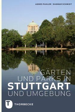 Gärten und Parks in Stuttgart und Umgebung von Pahler,  Agnes, Schmidt,  Dagmar