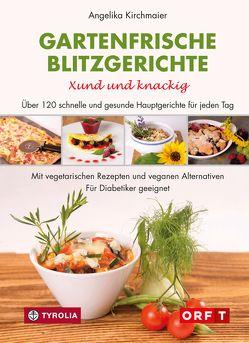 Gartenfrische Blitzgerichte. Xund und knackig von Kirchmaier,  Angelika