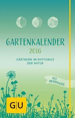 Gartenkalender 2016 – Gärtnern im Rhythmus mit der Natur von Barlage,  Andreas, Grabner,  Melanie, Schirmer,  Frank, Watschong,  Ludwig