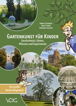 Gartenkunst für Kinder von Felder,  Katrin, Formann,  Inken, Kempke,  Sebastian
