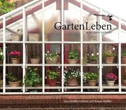 GartenLeben in der Alten Gärtnerei von Alms,  Jutta, Klaffke,  Kaspar, Klaffke-Lobsien,  Gesa
