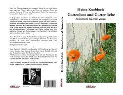Gartenlust und Gartenliebe von Knobloch,  Franziska, Knobloch,  Heinz, Peglow,  Uwe, Würfel,  Wolfgang