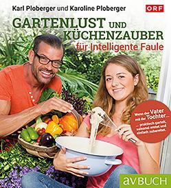 Gartenlust und Küchenzauber für intelligente Faule von Ploberger,  Karl, Ploberger,  Karoline