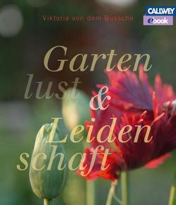 Gartenlust und Leidenschaft – eBook von von dem Bussche,  Viktoria