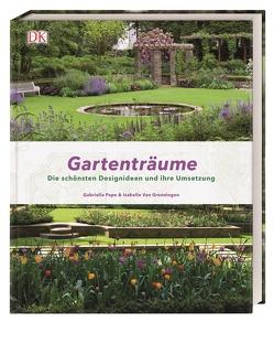 Gartenträume von Pape,  Gabriella, Van Groeningen,  Isabelle
