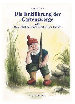 Gartenzwergtrilogie / Die Entführung der Gartenzwerge von Fock,  Anne M, Fock,  Manfred