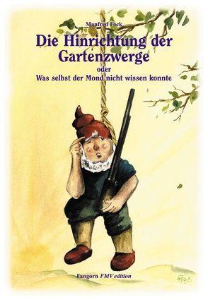 Gartenzwergtrilogie / Die Hinrichtung der Gartenzwerge von Fock,  Anne M, Fock,  Manfred