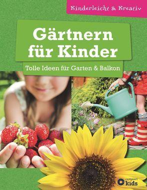 Gärtnern für Kinder – Tolle Ideen für Garten & Balkon von Kuhn,  Birgit