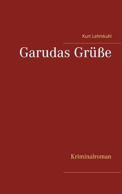 Garudas Grüße von Lehmkuhl,  Kurt