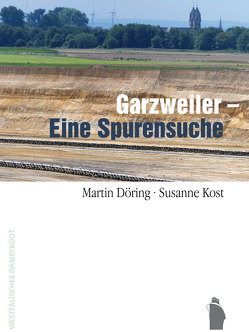 Garzweiler – Eine Spurensuche von Döring,  Martin, Kost,  Susanne