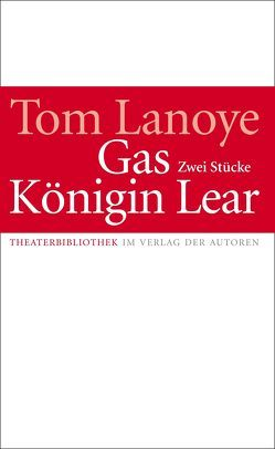 Königin Lear / Gas von Kersten,  Rainer, Lanoye,  Tom