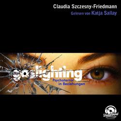Gaslighting von Szczesny-Friedmann,  Claudia