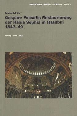 Gaspare Fossatis Restaurierung der Hagia Sophia in Istanbul 1847-49 von Schlüter,  Sabine