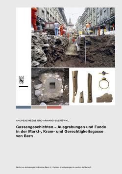 Gassengeschichten – Ausgrabungen und Funde in der Markt-, Kram- und Gerechtigkeitsgasse von Bern von Baeriswyl,  Armand, Heege,  Andreas