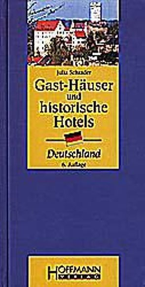 Gast-Häuser und historische Hotels Deutschland von Schrader,  Julia