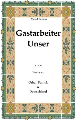 Gastarbeiter Unser. von Durmus,  Murad