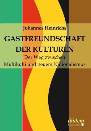 Gastfreundschaft der Kulturen von Heinrichs,  Johannes