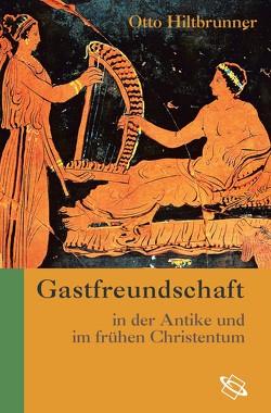 Gastfreundschaft in der Antike und im frühen Christentum von Hiltbrunner,  Otto