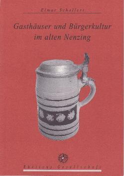 Gasthäuser und Bürgerkultur im alten Nenzing von Rheticus Gesellschaft, Schallert,  Elmar