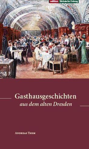 Gasthausgeschichten aus dem alten Dresden von Them,  Andreas
