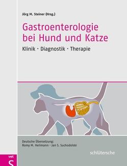 Gastroenterologie bei Hund und Katze von Heilmann,  Romy M., Steiner,  Jörg M., Suchodolski,  und Jan S.