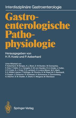 Gastroenterologische Pathophysiologie von Aeberhard,  P., Aeberhard,  Peter, Berges,  W., Blum,  A.L., Burdon,  D.W., Domschke,  W., Ewe,  K., Halter,  F., Hengels,  K.-J., Heyden,  H. W. von, Hinder,  R.A., Keller,  U., Koelz,  H.R., Koelz,  Hans R., Kreijs,  G.J., Lankisch,  P.G., Lorenz-Meyer,  H., Marti,  M.C., Müller-Lissner,  S.A., Nöthiger,  F., Pirovino,  M., Read,  N.W., Reinhardt,  M.C., Ruppin,  H., Scheurer,  U., Schiessel,  R., Schomerus,  H., Sonnenberg,  A., Stacher,  G., Stadler,  B.M., Stiehl,  A., Weigand,  K., Wienbeck,  M.