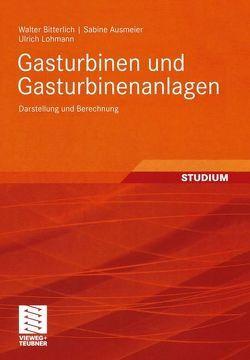 Gasturbinen und Gasturbinenanlagen von Ausmeier,  Sabine, Bitterlich,  Walter, Lohmann,  Ulrich