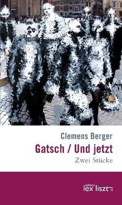 Gatsch / Und jetzt von Berger,  Clemens
