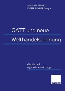 GATT und neue Welthandelsordnung von Bender,  Dieter, Frenkel,  Michael
