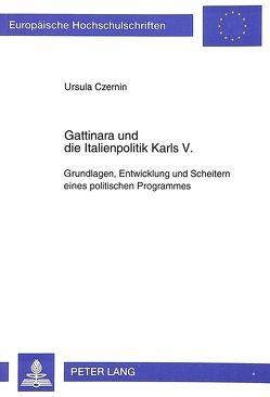 Gattinara und die Italienpolitik Karls V. von Czernin,  Ursula