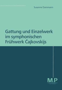 Gattung und Einzelwerk im symphonischen Frühwerk Cajkovskijs von Dammann,  Susanne