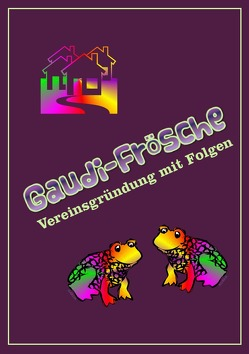 GAUDI-FRÖSCHE von Schindlbeck,  arga, Schmitt,  Doris