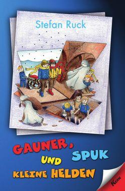 Gauner, Spuk und kleine Helden von Ruck,  Stefan