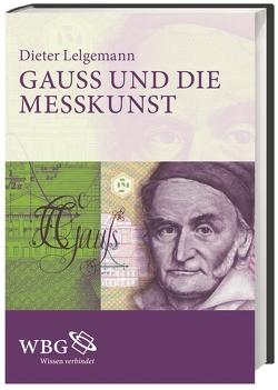 Gauß und die Messkunst von Lelgemann,  Dieter