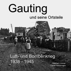 Gauting und seine Ortsteile Luft- und Bombenkrieg 1938 – 1945 von Limmer,  Stephan, Rehermann,  Daniel