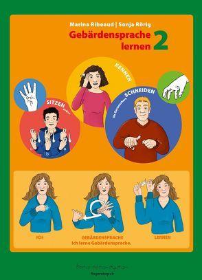 Gebärdensprache lernen 2 von Ribeaud,  Marina, Rörig,  Sonja
