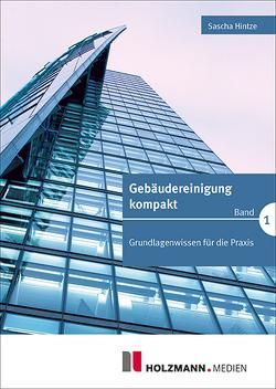 Gebäudereinigung kompakt Band 1 von Hintze,  Sascha