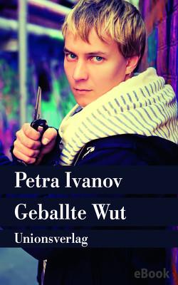 Geballte Wut von Ivanov,  Petra